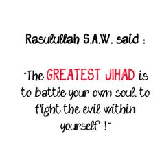 Stop killing innocent people in the name of Allah. Because the greatest JIHAD is to battle your own soul,to fight evil within yourself!