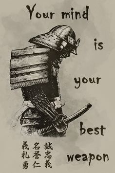 samurai Poster - your mind is your best weapon - - Beverly - Motivation Frases Samurai, Samurai Quotes, Wise Quotes, Great Quotes, Motivational Quotes, Inspirational Quotes, Martial Arts Quotes, Warrior Quotes, Badass Quotes