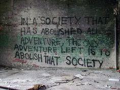 Em uma sociedade que aboliu toda aventura, a única aventura que resta é abolir a sociedade  In a society that has abolished all adventure, the only adventure left is to abolish society