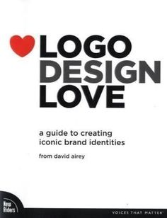 Logo Design Love: A Guide to Creating Iconic Brand Identities (Voices That Matter) by David Airey.
