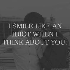 I smile like an idiot when I think about you. | Love Quotes