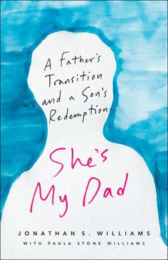 She's my Dad: A Father's Transition and a Son's Redemption. Jonathan S. Jonathan Williams, Feeling Betrayed, My Dad, Ebook Pdf, Free Ebooks, Cool Words, New Books, Sons, Fathers