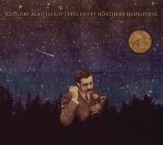 Gregory Alan Isakov | This Empty Northern Hemisphere  //this could possibly be my favorite album cover ever.