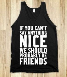 """If You Can't Say Anything Nice, We Should Probably Be Frien.- ""If You Can't Say Anything Nice, We Should Probably Be Friends"" from ShirtsAndGigglesEtc - T Shirts With Sayings, Cool T Shirts, Funny Shirt Sayings, Funny Outfits, Cool Outfits, Shirt Designs, Ashley Brooke, Susa, Youre My Person"