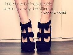 """In order to be irreplaceable one must always be different."" - Coco Chanel"