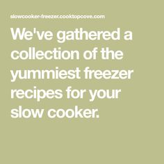 We've gathered a collection of the yummiest freezer recipes for your slow cooker.