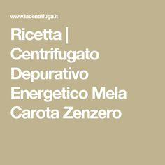 Ricetta | Centrifugato Depurativo Energetico Mela Carota Zenzero