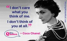 """I don't care what you think of me. I don't think of you at all. Chanel Brand, Coco Chanel, She Quotes, Woman Quotes, Famous Feminists, Feminist Theory, Career Inspiration, Feminist Quotes, Try To Remember"