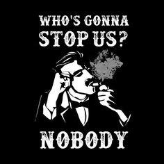 whos gunna stop us nobody