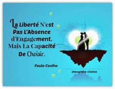 La liberté n'est pas l'absence d'engagement, mais la capacité de choisir. - Paulo Coelho