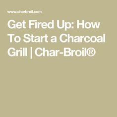 Get Fired Up: How To Start a Charcoal Grill | Char-Broil®