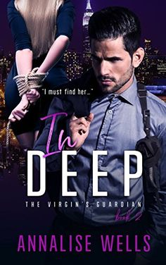 In deep (The Virgin's guardian Book 2) by [Wells, Annalise]