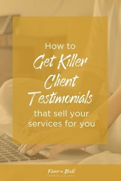 How to get killer client testimonials that sell your services for you Communication, Branding, Business & Productivity Advice for Creative Entrepreneurs from Favor the Bold Communications]