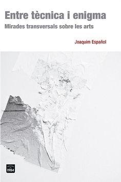Recomanació ESTANISLAO ROCA: Entre tècnica i enigma : mirades transversals sobre les arts / Joaquim Español Barcelona : Edicions de 1984, 2015
