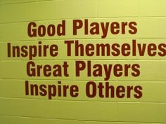 be the greatest player you can be