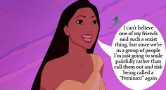 Feminist Disney - This is an upsetting crossroads that I arrive at all of the time. Being aware of racism, sexism and all of the isms is not an easy task in a larger social group, but an important responsibility that sometimes ends in being called a feminazi.