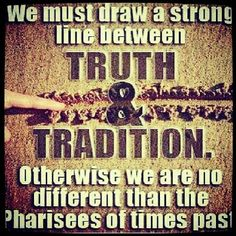 Truth or Tradition? Choose one!