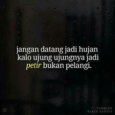 Ideas Quotes Indonesia Sahabat So True Quotes Rindu, Love Quotes Tumblr, Quotes Lucu, Cinta Quotes, Quotes Galau, Hurt Quotes, People Quotes, Mood Quotes, Life Quotes
