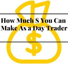 How Much Money Can I Make As a Day Trader? - Here we'll look at income potential for stock, forex and futures day traders