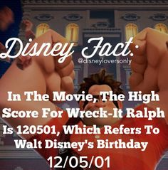 Disney Fact: In the movie the high score for wreck it ralph (which is actually fix it felix jr)  is 120501, which refers to walt disney's birthday 12/05/01