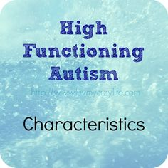 High Functioning Autism: Characteristics - good insights although there are variations in girls