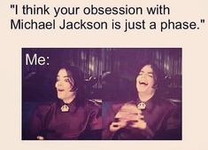 its forever I've loved him mah whole laife! I don't think it's a phase haha Mj Quotes, Michael Jackson Funny, O Pop, King Of Music, Just Dream, Funny Memes, Jokes, Love You, Singer
