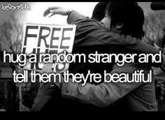 free hugs would be an awesome way to spend a day