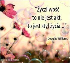 Życzliwość to nie jest akt... #Williams-Douglas, #Życie