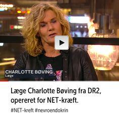 - Fuck, fuck, fuck. Sådan lød de tre første ord, der kom ud af munden på tv-lægen Charlotte Bøving, da hun for cirka tre måneder siden fik stillet en kræftdiagnose. Charlotte er en kjent lege fra Dansk TV (DR2) og fikk diagnosen nevroendokrin (NET) kreft i oktober.  Les mer om Charlotte; http://livsstil.tv2.dk/sundhed/2017-01-12-tv-laegen-naegter-at-lade-sig-slaa-ud-af-kraeft-nu-skal-livet-nydes-endnu-mere