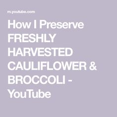 How I Preserve FRESHLY HARVESTED CAULIFLOWER & BROCCOLI - YouTube Canning 101, Weight Watchers Meals, Fruits And Veggies, Preserves, Broccoli, Cauliflower, Harvest, Frozen, The Creator