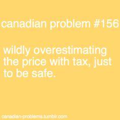 "Canadian Problems @Mark Van Der Voort Van Der Voort Van Der Voort Kerr Krul  ""YOUR CHARGING ME CANADA'S TAXES!!!!! I ONLY BROUGHT 7 DOLLARS!"" hmgagagagga"