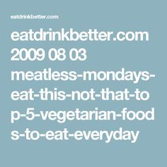 eatdrinkbetter.com 2009 08 03 meatless-mondays-eat-this-not-that-top-5-vegetarian-foods-to-eat-everyday