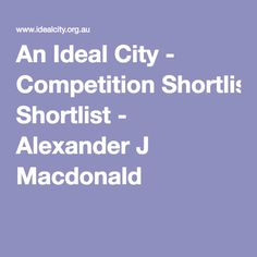An Ideal City - Competition Shortlist - Alexander J Macdonald Romanesque, Competition, City, Romanesque Art, Cities