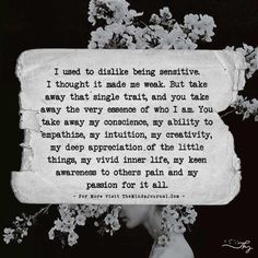 I used to dislike being sensitive. - The Minds Journal Leadership Quotes, Empathy Quotes, Amazing Quotes, Great Quotes, Me Quotes, Inspirational Quotes, Qoutes, Insightful Quotes, Quotes Images