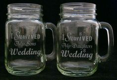 I Survived My Daughters Sons Wedding Mason Jar by Etchddreams, $30.00  I think I need these considering my 2 children got married within 3 weeks of one another!  :)