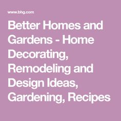 Better Homes and Gardens - Home Decorating, Remodeling and Design Ideas, Gardening, Recipes