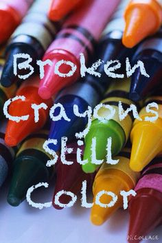 Broken crayons still color #quotes
