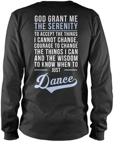 God Grand Me the Serenity to Just Dance T-Shirt. Love dancing? Then this is the perfect t-shirt for you! Order here - http://diversethreads.com/products/dance-serenity?variant=4021430597