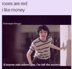 roses are red i like money, if anyone asks where am i left the country. Stranger Things Quote, Stranger Things Have Happened, Stranger Things Aesthetic, Stranger Things Netflix, Really Funny Memes, Stupid Funny Memes, Hilarious, Marvel Dc, Saints Memes