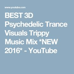 BEST 3D Psychedelic Trance Visuals Trippy Music Mix *NEW 2016* - YouTube