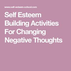 Self Esteem Building Activities For Changing Negative Thoughts