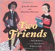 Two Friends: Susan B. Anthony and Frederick Douglass: Dean Robbins, Sean Qualls, Selina Alko: 9780545399968: Amazon.com: Books