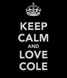 KEEP CALM AND LOVE COLE <3