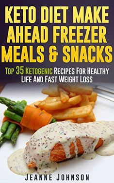 Ketogenic Diet: Keto Diet Make Ahead Freezer Meals & Snacks: Top 35 Ketogenic Recipes For Healthy Life And Fast Weight Loss (ketogenic diet, ketogenic diet for weight loss) (ketogenic diet book 3) by Jeanne K. Johnson http://www.amazon.com/dp/B018CWL4UC/ref=cm_sw_r_pi_dp_qTTxwb1NATNBY