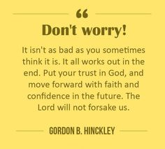 It will all work out. Do your best. Put your trust in God, and move forward with faith and confidence.