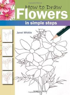 How to Draw Flowers in Simple Steps by Janet Whittle, http://www.amazon.com/dp/1844483266/ref=cm_sw_r_pi_dp_5bFPqb0D4PWM5