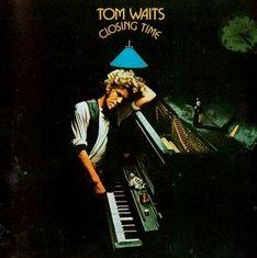 Closing Time, 1973. Favorite Waits album.