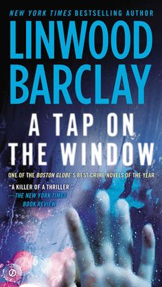 A Tap on the Window by Linwood Barclay  One of the Boston Globe's Best Crime Novels of the Year! One of Suspense Magazine's Best Books of 2013!