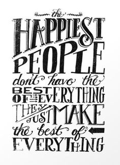 The Happiest People ... Make The Best Of Everything #quote