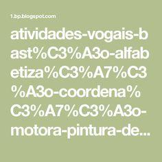 atividades-vogais-bast%C3%A3o-alfabetiza%C3%A7%C3%A3o-coordena%C3%A7%C3%A3o-motora-pintura-dedo-guache-molde-letras-by-liza-www.espacoeducar+%285%29.jpg (800×1131)